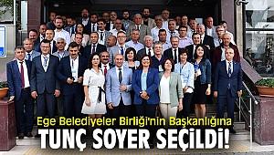 Ege Belediyeler Birliği'nin Başkanlığına Tunç Soyer seçildi!