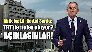 Milletvekili Sertel sordu: TRT'de neler oluyor? Açıklasınlar!