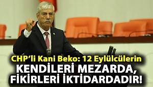 CHP'li Kani Beko: 12 Eylülcülerin kendileri mezarda, fikirleri iktidardadır!