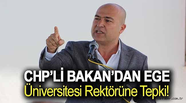CHP'Lİ BAKAN'DAN EGE ÜNİVERSİTESİ REKTÖRÜNE TEPKİ! 'BASİRETSİZLİK DEĞİL SORUMSUZLUK ÖLDÜRÜR!'