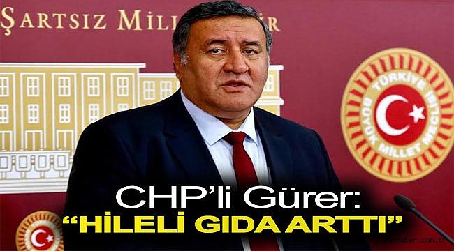 """CHP'li Gürer: """"Hileli Gıda Arttı"""""""