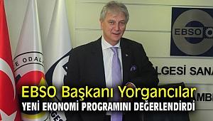 EBSO Başkanı Yorgancılar, yeni ekonomi programını değerlendirdi