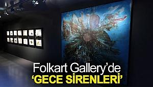 Folkart Gallery'de 'GECE SİRENLERİ'