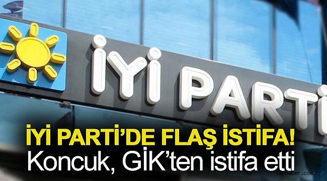 İYİ Parti'de flaş istifa… Koncuk, GİK'ten istifa etti