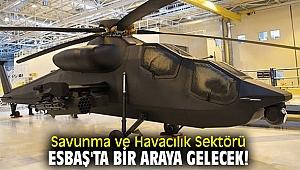Savunma ve Havacılık Sektörü, ESBAŞ'ta bir araya gelecek!