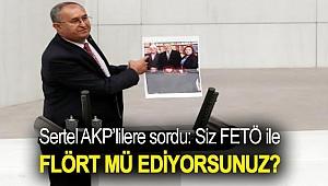 Sertel AKP'lilere sordu: Siz FETÖ ile flört mü ediyorsunuz?