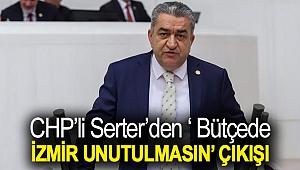 Serter'den ' Bütçede İzmir unutulmasın' çıkışı