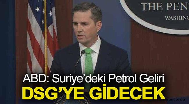 ABD: Suriye'deki petrol geliri, DSG'ye gidecek