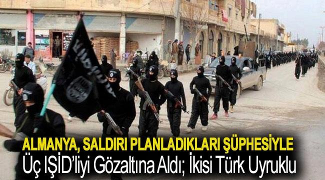 Almanya, saldırı planladıkları şüphesiyle üç IŞİD'liyi gözaltına aldı; ikisi Türk uyruklu