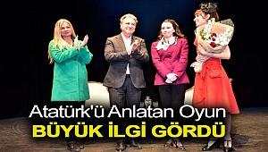 Atatürk'ü anlatan oyun büyük ilgi gördü