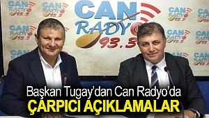 Başkan Tugay'dan Can Radyo'da Çarpıcı Açıklamalar