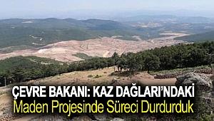 Çevre bakanı: Kaz Dağları'ndaki maden projesinde süreci durdurduk