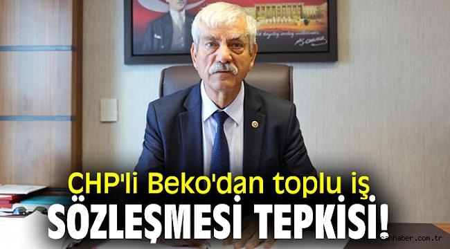 CHP'li Beko'dan toplu iş sözleşmesi tepkisi!
