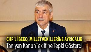 CHP'li Beko, milletvekillerine ayrıcalık tanıyan kanun teklifine tepki gösterdi: