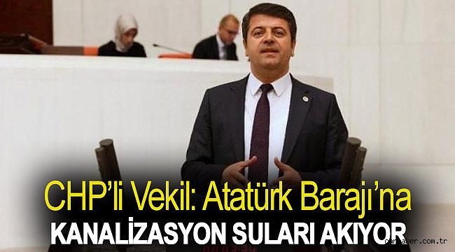 CHP'li vekil: Atatürk Barajı'na kanalizasyon suları akıyor