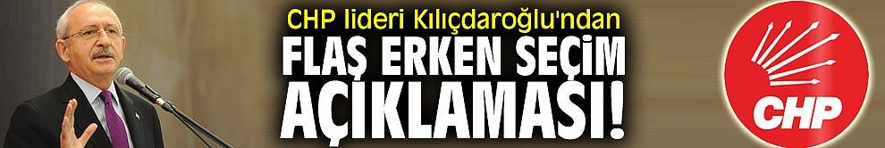 CHP lideri Kılıçdaroğlu'ndan flaş erken seçim açıklaması!