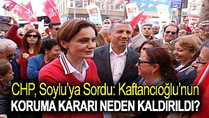CHP, Soylu'ya sordu: Kaftancıoğlu'nun koruma kararı neden kaldırıldı?