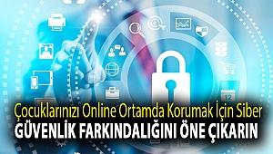 Çocuklarınızı online ortamda korumak için siber güvenlik farkındalığını öne çıkarın