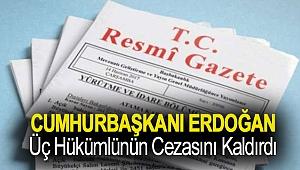 Cumhurbaşkanı Erdoğan üç hükümlünün cezasını kaldırdı