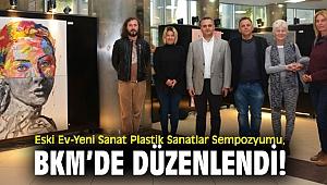 Eski Ev-Yeni Sanat Plastik Sanatlar Sempozyumu, BKM'de düzenlendi!