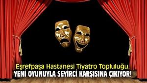 Eşrefpaşa Hastanesi Tiyatro Topluluğu, yeni oyunuyla seyirci karşısına çıkıyor!