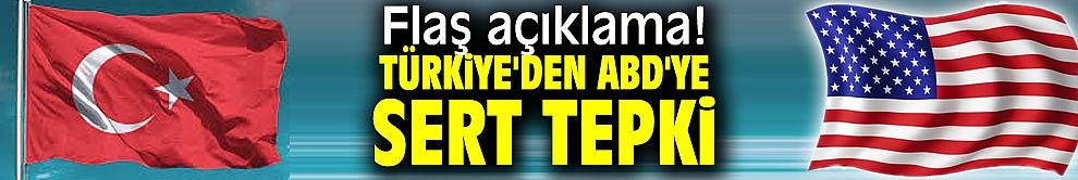 Flaş açıklama! Türkiye'den ABD'ye sert tepki