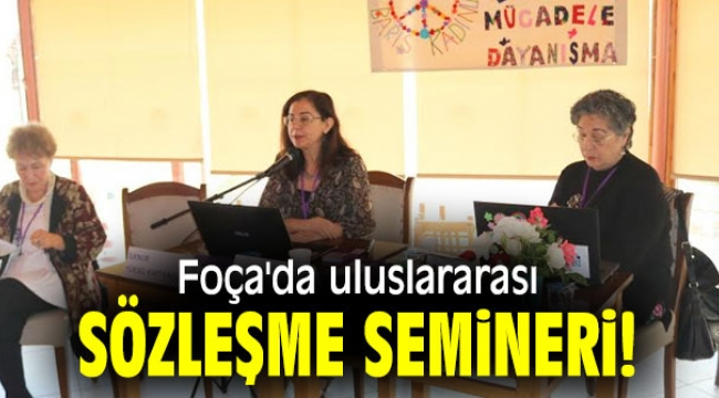 Foça'da uluslararası sözleşme semineri!