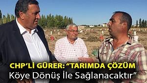 """Gürer: """"Tarımda çözüm köye dönüş ile sağlanacaktır"""""""