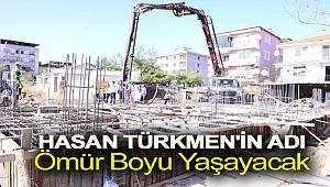 Hasan Türkmen'in Adı Ömür Boyu Yaşayacak