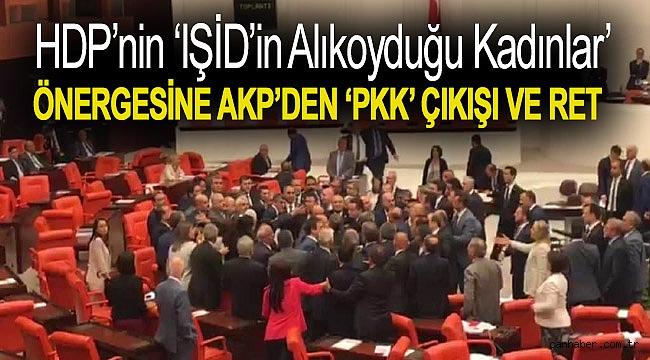 HDP'nin 'IŞİD'in alıkoyduğu kadınlar' önergesine AKP'den 'PKK' çıkışı ve ret