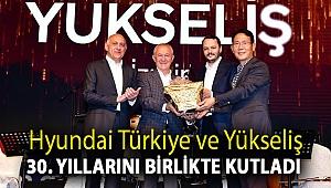 Hyundai Türkiye ve Yükseliş 30. Yıllarını birlikte kutladı.