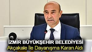 İzmir Büyükşehir Belediyesi Akçakale ile dayanışma kararı aldı
