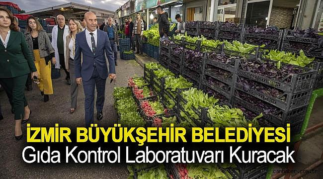 İzmir Büyükşehir Belediyesi Gıda Kontrol Laboratuvarı kuracak