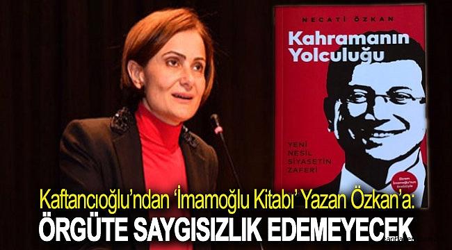 Kaftancıoğlu'ndan 'İmamoğlu kitabı' yazan Özkan'a: Örgüte saygısızlık edemeyecek