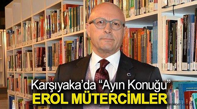 """Karşıyaka'da """"Ayın Konuğu"""" Erol Mütercimler"""