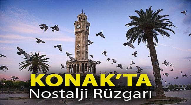 Konak'ta nostalji rüzgarı