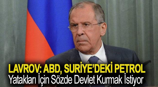 Lavrov: ABD, Suriye'deki petrol yatakları için sözde devlet kurmak istiyor