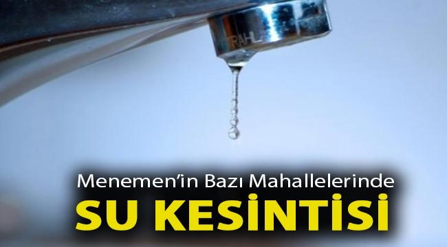 Menemen'in bazı mahallelerinde su kesintisi