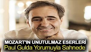 MOZART'IN UNUTULMAZ ESERLERİ PAUL GULDA YORUMUYLA SAHNEDE