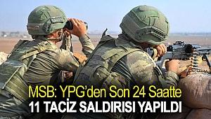 MSB: YPG'den son 24 saatte 11 taciz saldırısı yapıldı