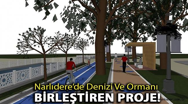 Narlıdere'de denizi ve ormanı birleştiren proje!