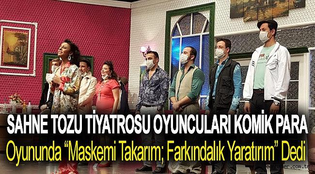 """Sahne Tozu Tiyatrosu Oyuncuları Komik Para Oyununda """"Maskemi Takarım; Farkındalık Yaratırım"""" Dedi"""