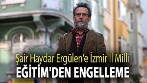 Şair Haydar Ergülen'e İzmir İl Milli Eğitim'den engelleme