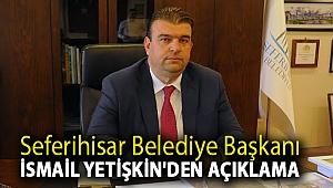 Seferihisar Belediye Başkanı İsmail Yetişkin'den Açıklama