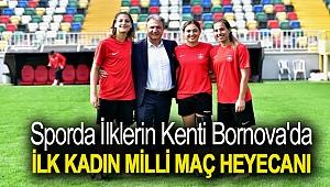 Sporda ilklerin kenti Bornova'da, İlk kadın milli maç heyecanı