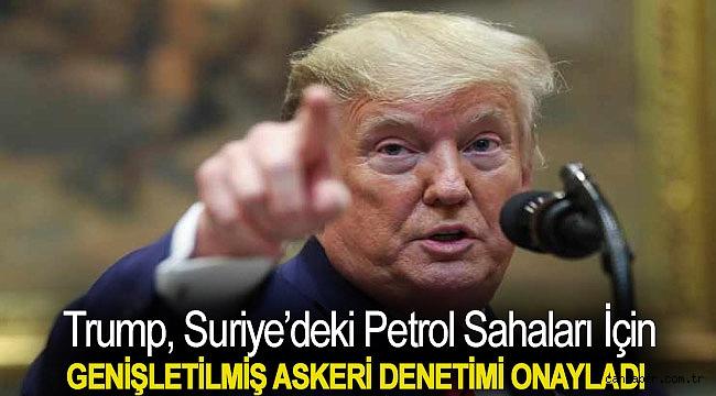 Trump, Suriye'deki petrol sahaları için genişletilmiş askeri denetimi onayladı