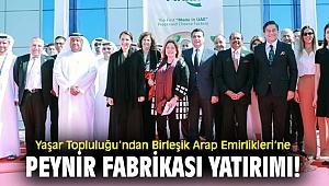 Yaşar'dan Birleşik Arap Emirlikleri'ne fabrika!