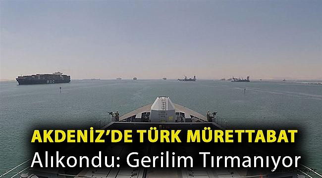 Akdeniz'de türk mürettabat alıkondu: Gerilim tırmanıyor