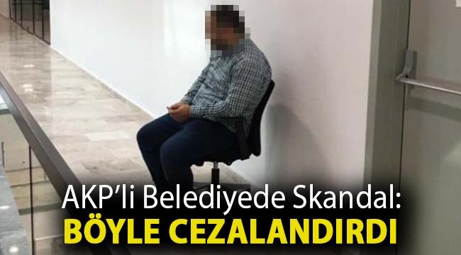 AKP'li belediyede skandal: Böyle cezalandırdı