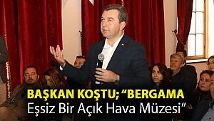 """BAŞKAN KOŞTU; """"BERGAMA EŞSİZ BİR AÇIK HAVA MÜZESİ"""""""